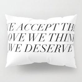 we deserve Pillow Sham