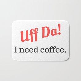 Uff Da! I need coffee. Bath Mat