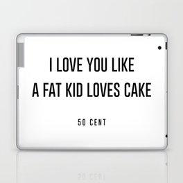 I love you like a fat kid loves cake Laptop & iPad Skin