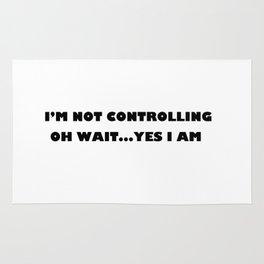I'm not controlling oh wait yes I am Rug