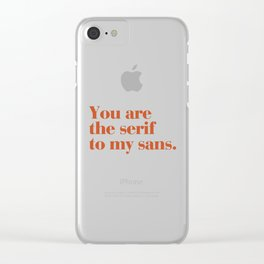 You are the serif to my sans Clear iPhone Case