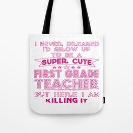A SUPER CUTE FIRST GRADE TEACHER Tote Bag