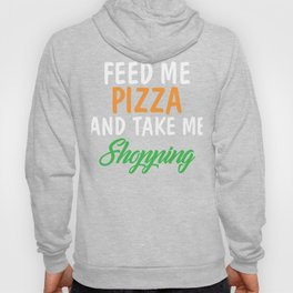 Feed Me Pizza And Take Me Shopping Hoody