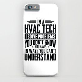 HVAC Tech Shirt I Solve Problems You Have Funny Gift Tee iPhone Case