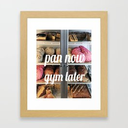 PAN NOW GYM LATER Framed Art Print