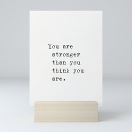 You are stronger than you think you are. Mini Art Print