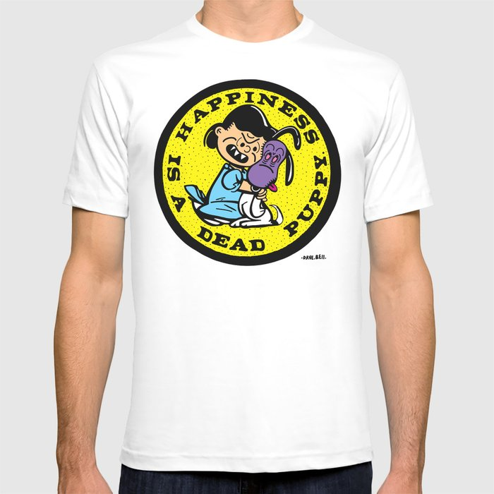 HAPPINESS IS A DEAD PUPPY. T-shirt