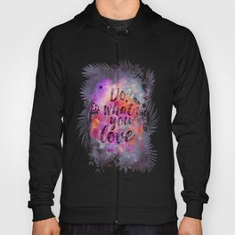 Do what you love! Hoody