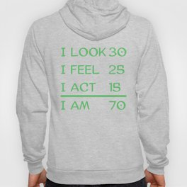 I Look 30 Feel 25 Act 15 I Am 70 Funny 70th Birthday Hoody