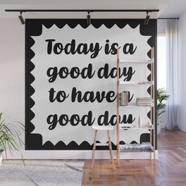 Today is a good day to have a good day Wall Mural