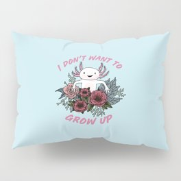 I don't want to grow up - cute axolotl Pillow Sham