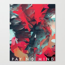 pay no mind Canvas Print