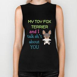 My Toy Fox Terrier And I Talk Sh t About You Biker Tank