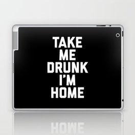 Take Me Drunk Funny Quote Laptop & iPad Skin