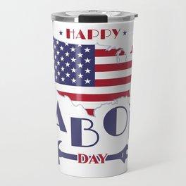 Happy Labor Day. Travel Mug
