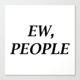 Ew, People Canvas Print