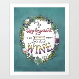 Deployment is Hard. Let's Drink Wine. Art Print
