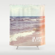 Go Jump In A Lake Shower Curtain