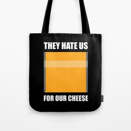 They Hate Us For Our Cheese Tote Bag