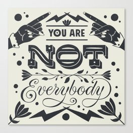 You Are Not Everybody Canvas Print