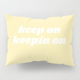 keep on keepin on Pillow Sham