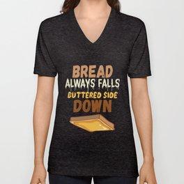 Bread always falls buttered side down Unisex V-Neck