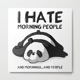 I hate morning people... Metal Print