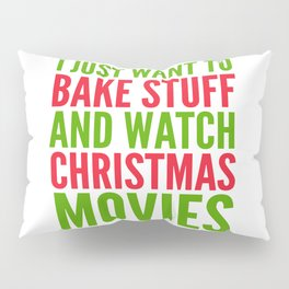 I Just Want To Bake Stuff and Watch Christmas Movies (Red & Green) Pillow Sham