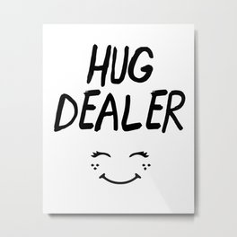 HUG DEALER SMILEY FACE - cute quote Metal Print