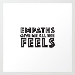 EMPATHS GIVE ME ALL THE FEELS Art Print