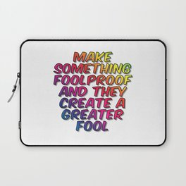 Make Something Foolproof And They Create A Greater Fool Laptop Sleeve