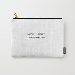 words + colors = awesomeness Carry-All Pouch