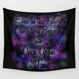 Even in the Future the Story Begins with Once Upon a Time Wall Tapestry