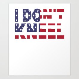 I Don't Kneel Patriotic American Stand for the Flag Art Print