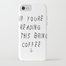 If You're Reading This Bring Coffee Parody iPhone 7 Slim Case