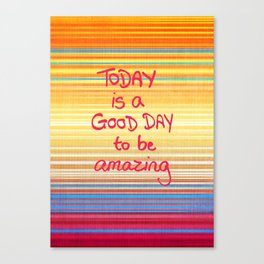 Today is a good day to be Amazing  Canvas Print