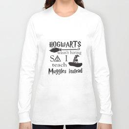 Hogwarts Wasn't Hiring Teach Muggles Teacher Christmas Gift Teacher T-Shirts Long Sleeve T-shirt