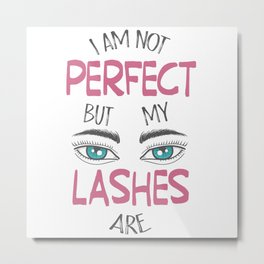 I am not perfect but my lashes are Metal Print