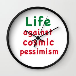 Life against cosmic pessimis Wall Clock