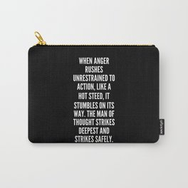 When anger rushes unrestrained to action like a hot steed it stumbles on its way The man of thought strikes deepest and strikes safely Carry-All Pouch