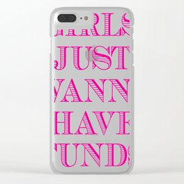 Girls just wanna have Clear iPhone Case