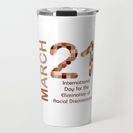 International day for the elimination of racial discrimination- March 21 Travel Mug