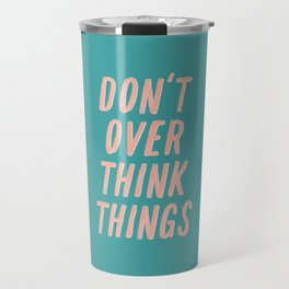 Don't Over Think Things positive good vibes inspirational typography quote in peach pink and green Travel Mug