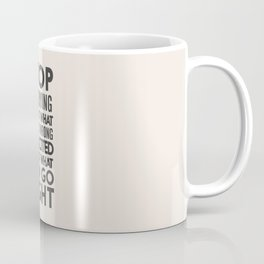 Stop worrying about what can go wrong, get excited about can go right, believe, life, future Coffee Mug
