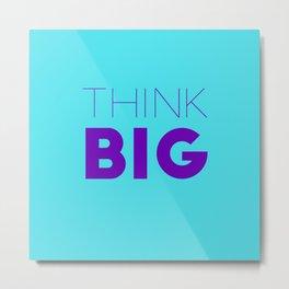 Motivational Quote - Think Big Metal Print