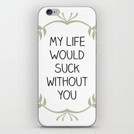 My Life Would Suck Without You - Design for your Bestie iPhone Skin
