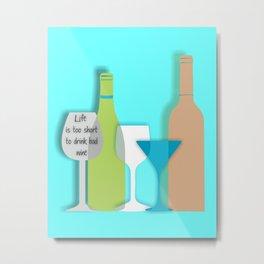 Life is too short to drink bad wine art print bar decor interior design printing home decor wall dec Metal Print