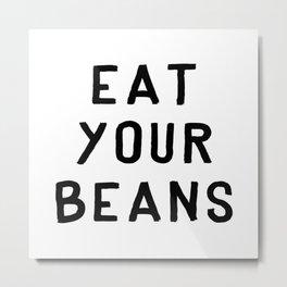 Eat Your Beans - Black on White Metal Print