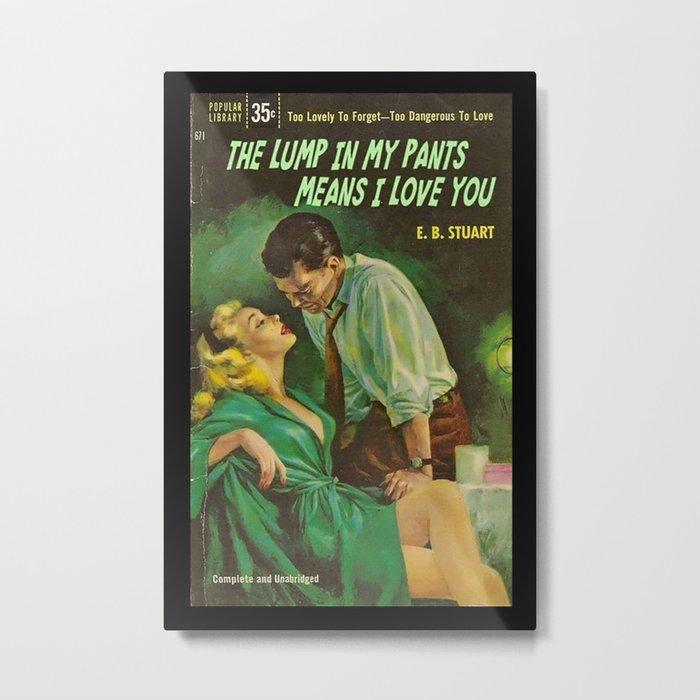 Naughty Valentine Lump In My Pants Metal Print