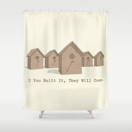 If You Built It, They Will Come. Shower Curtain